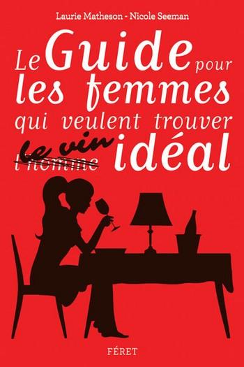 Le Guide pour les femmes qui veulent trouver le vin idéal