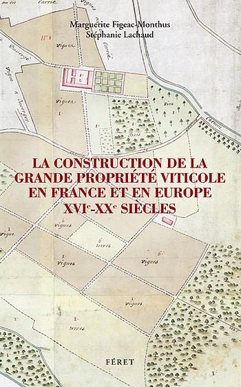 La construction de la grande propriété viticole en France & en Europe XVIe – XXe siècles